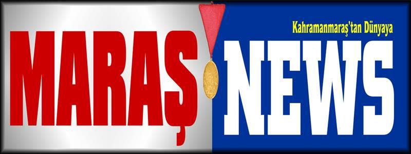Maraş News - Kahramanmaraş - Haber - Haberler - Son Dakika -Maraş