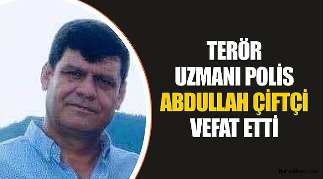 Terör Uzmanı Polis Abdullah Çiftçi vefat etti