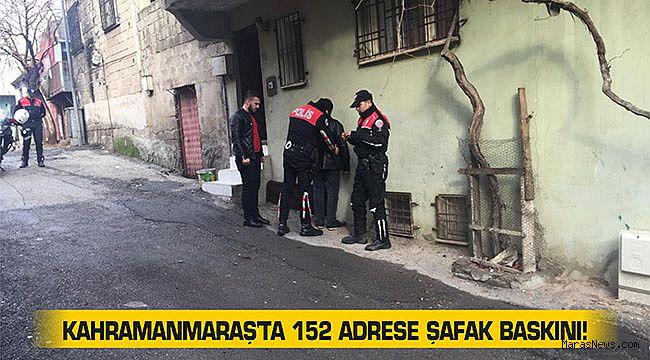 Kahramanmaraş'ta 152 adrese şafak baskını!