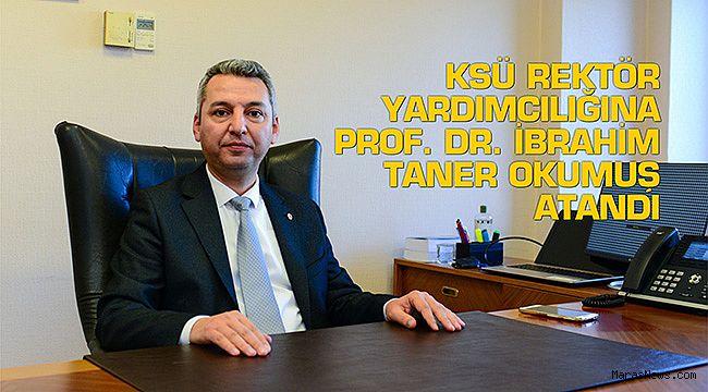 KSÜ Rektör Yardımcılığına Prof. Dr. İbrahim Taner Okumuş atandı