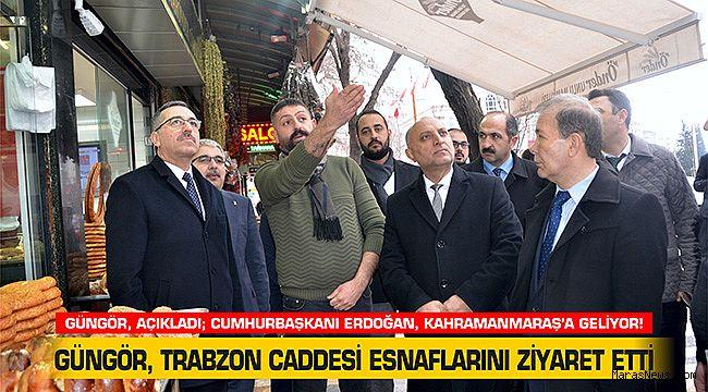 Güngör, Açıkladı; Cumhurbaşkanı Erdoğan, Kahramanmaraş'a geliyor!