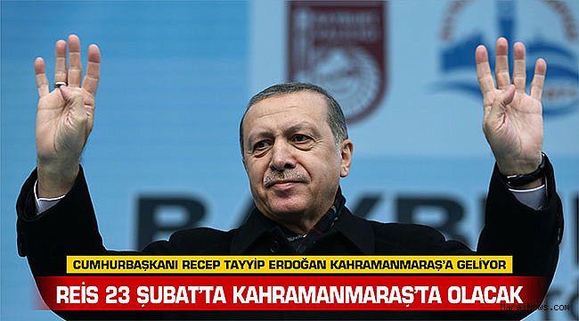 Reis 23 Şubat'ta Kahramanmaraş'ta olacak