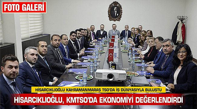 Hisarcıklıoğlu Kahramanmaraş TSO'da iş dünyasıyla buluştu