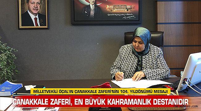Milletvekili Öçal'ın Çanakkale Zaferi'nin 104. Yıldönümü Mesajı