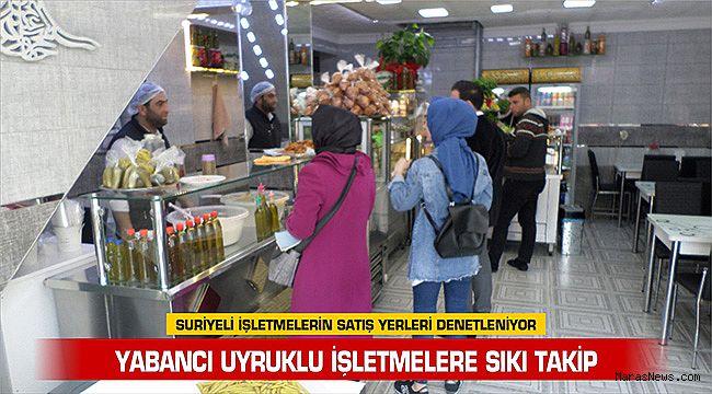 Suriyeli işletmelerin satış yerleri denetleniyor