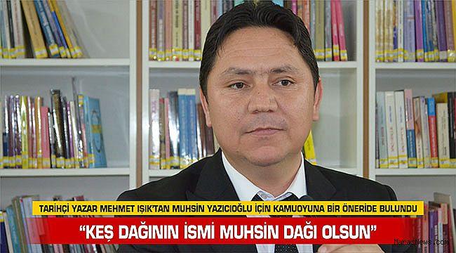 Tarihçi Mehmet Işık: KEŞ Dağının İsmi MUHSİN Dağı Olsun