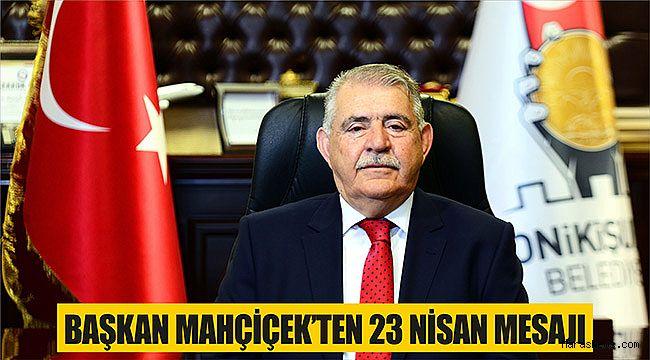 Başkan Mahçiçek'ten 23 Nisan Mesajı