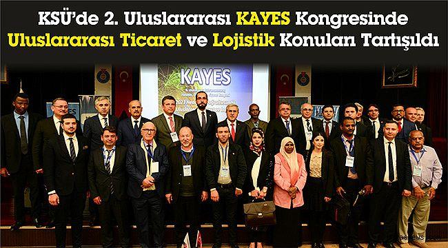 KSÜ'de 2. Uluslararası KAYES Kongresinde Uluslararası Ticaret ve Lojistik Konuları Tartışıldı.