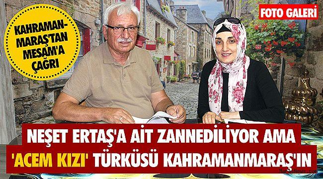 Neşet Ertaş'a ait zannediliyor ama 'Acem Kızı' Türküsü Kahramanmaraş'ın
