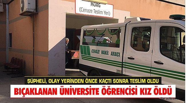 Bıçaklanan üniversite öğrencisi kız öldü