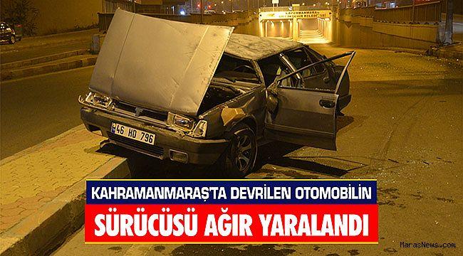 Kahramanmaraş'ta devrilen otomobilin sürücüsü ağır yaralandı