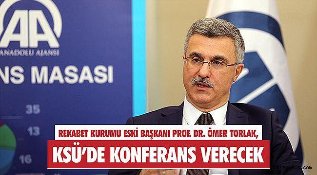 Rekabet Kurumu Eski Başkanı Prof. Dr. Ömer Torlak, KSÜ'de konferans verecek