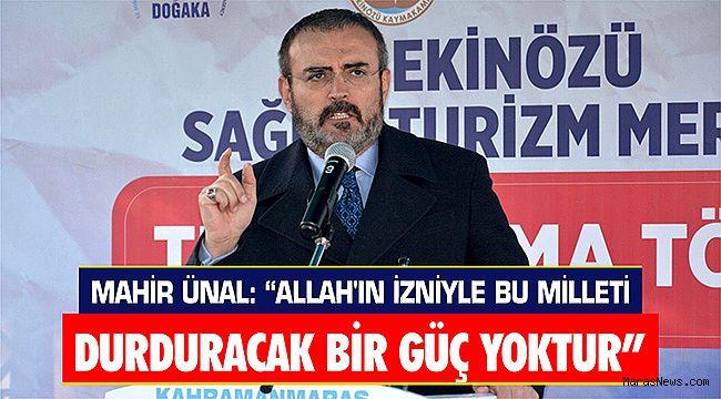 """Ünal: """"Allah'ın izniyle bu milleti durduracak bir güç yoktur"""""""