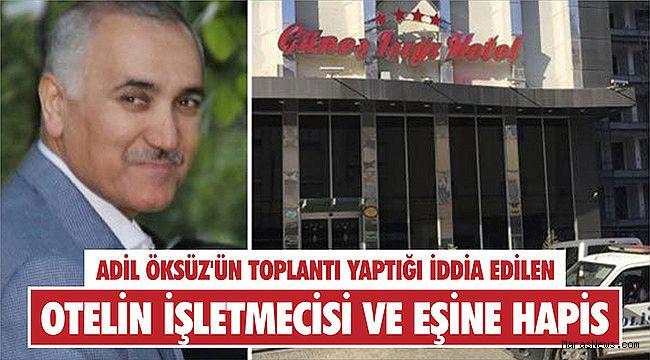 Adil Öksüz'ün toplantı yaptığı iddia edilen otelin işletmecisi ve eşine hapis