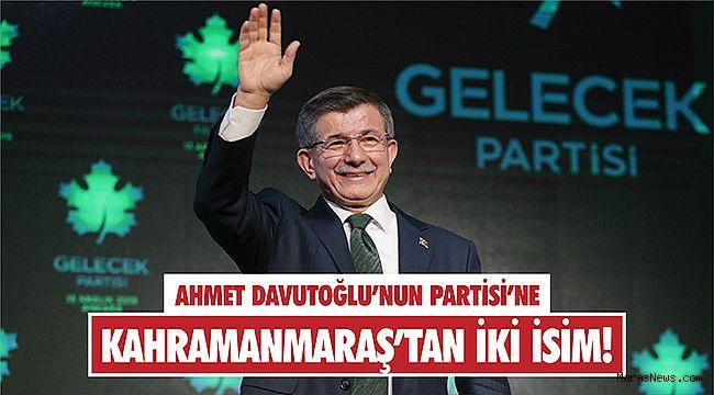 Ahmet Davutoğlu'nun Partisi'ne Kahramanmaraş'tan İki İsim!