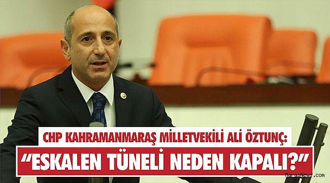"""CHP'li Öztunç, """"Eskalen Tüneli Neden Kapalı?"""""""