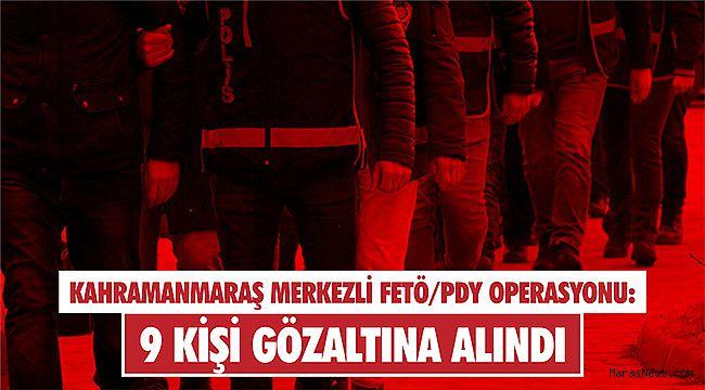 Kahramanmaraş merkezli FETÖ/PDY operasyonu: 9 gözaltı