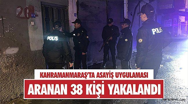 Kahramanmaraş'ta aranan 38 kişi yakalandı