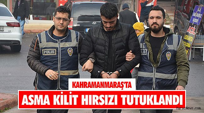Kahramanmaraş'ta asma kilit hırsızı tutuklandı