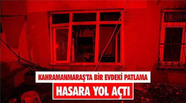 Kahramanmaraş'ta bir evdeki patlama hasara yol açtı