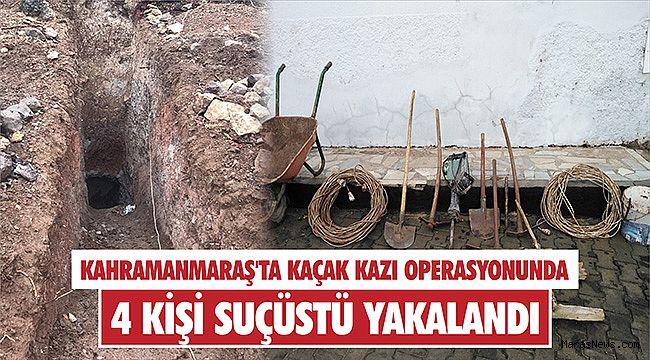 Kahramanmaraş'ta kaçak kazı operasyonunda 4 kişi suçüstü yakalandı