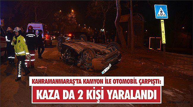 Kahramanmaraş'ta kamyon ile otomobil çarpıştı: 2 yaralı