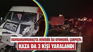 Kahramanmaraş'ta minibüs ile otomobil çarpıştı: 3 yaralı