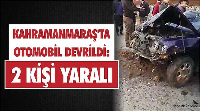 Kahramanmaraş'ta otomobil devrildi: 2 yaralı