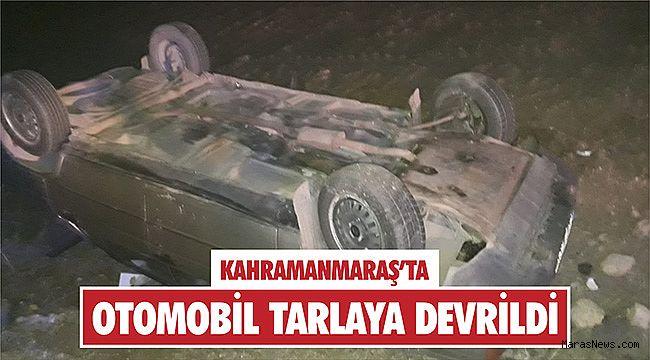 Kahramanmaraş'ta otomobil tarlaya devrildi: 4 yaralı