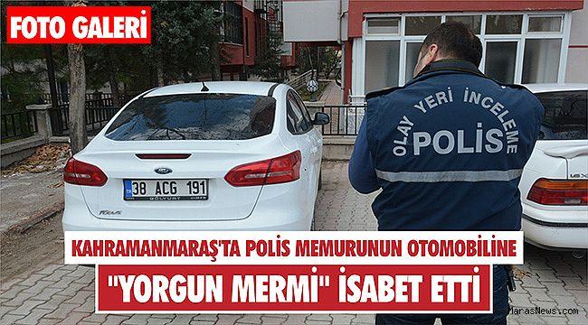 Kahramanmaraş'ta polis memurunun otomobiline