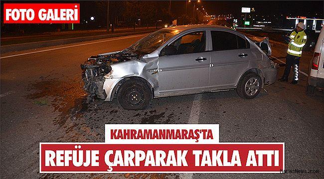 Kahramanmaraş'ta refüje çarparak takla atan otomobildeki 3 kişi yaralandı