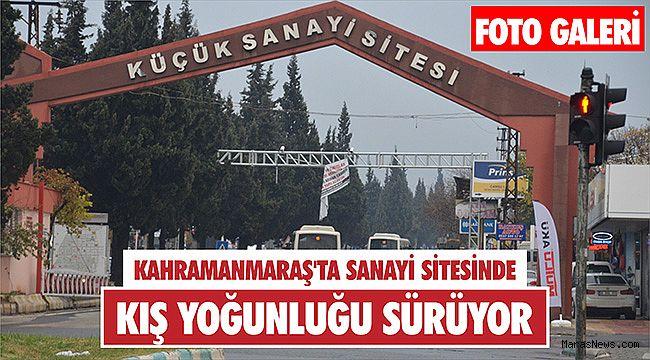 Kahramanmaraş'ta sanayi sitesinde kış yoğunluğu sürüyor