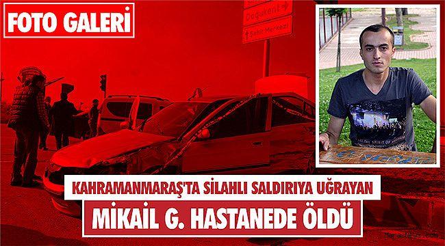 Kahramanmaraş'ta silahlı saldırıya uğrayan kişi hastanede öldü