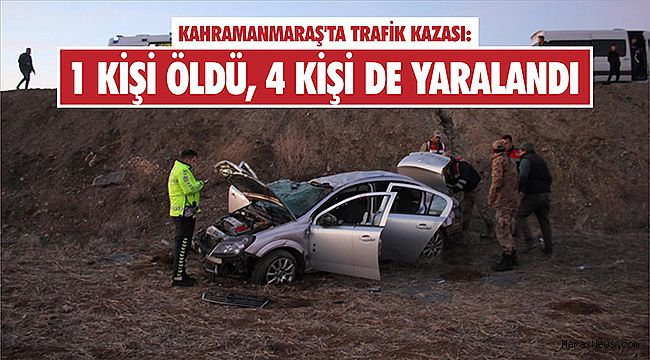 Kahramanmaraş'ta trafik kazası: 1 ölü, 4 yaralı