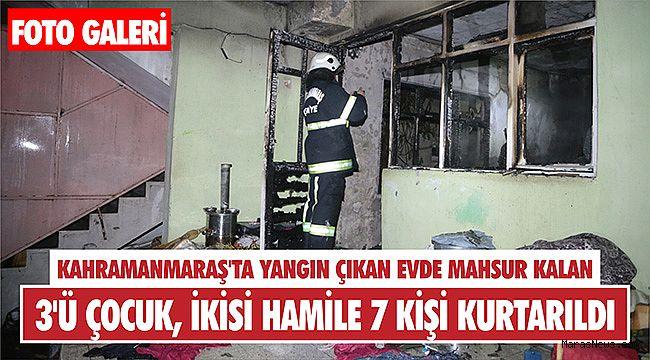 Kahramanmaraş'ta yangın! 3'ü çocuk, ikisi hamile 7 kişi kurtarıldı