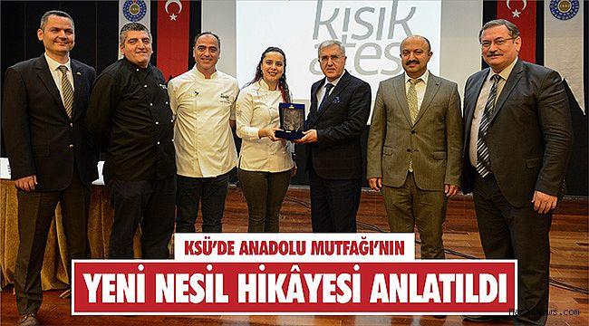 KSÜ'de Anadolu Mutfağı'nın yeni nesil hikâyesi anlatıldı