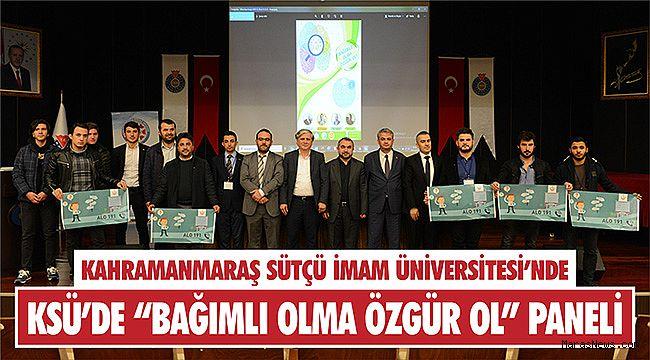 """KSÜ'de """"Bağımlı Olma Özgür Ol"""" paneli"""