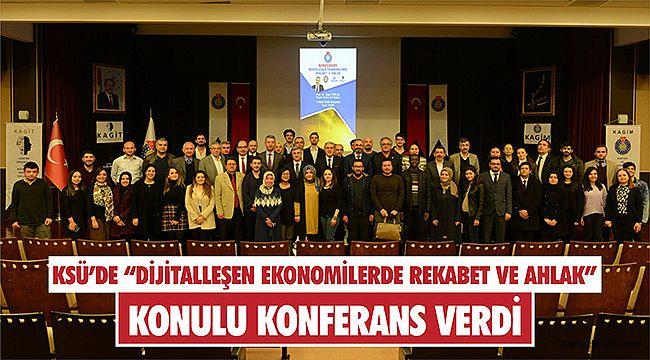 """KSÜ'de """"Dijitalleşen Ekonomilerde Rekabet ve Ahlak"""" konferansı"""