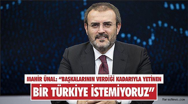 """Mahir Ünal: """"Başkalarının verdiği kadarıyla yetinen bir Türkiye istemiyoruz"""