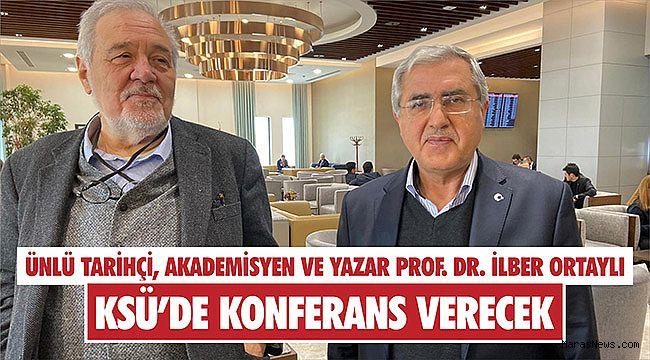 Prof. Dr. İlber Ortaylı, KSÜ'de konferans verecek