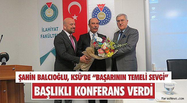 """Şahin Balcıoğlu, KSÜ'de """"Başarının Temeli Sevgi"""" başlıklı konferans verdi"""