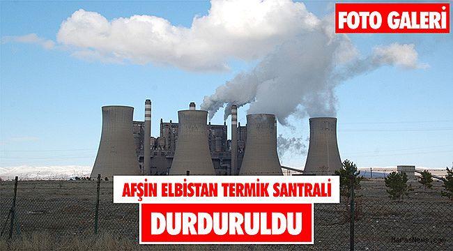 Afşin Elbistan termik santrali durduruldu