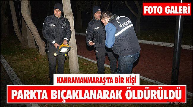 Kahramanmaraş'ta bir kişi parkta bıçaklanarak öldürüldü