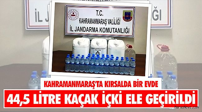Kahramanmaraş'ta kırsalda bir evde 44,5 litre kaçak içki ele geçirildi