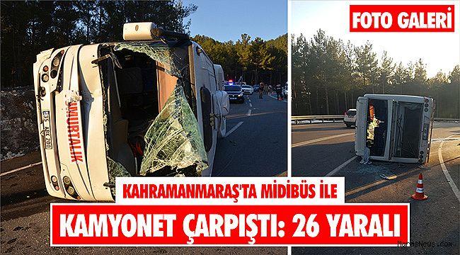 Kahramanmaraş'ta midibüs ile kamyonet çarpıştı: 26 yaralı