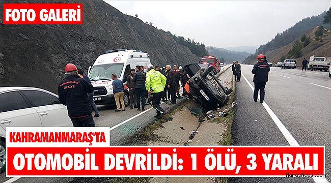 Kahramanmaraş'ta otomobil devrildi: 1 ölü, 3 yaralı