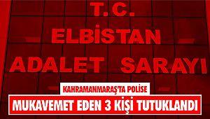 Kahramanmaraş'ta polise mukavemet eden 3 kişi tutuklandı