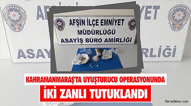 Kahramanmaraş'ta uyuşturucu operasyonunda iki zanlı tutuklandı