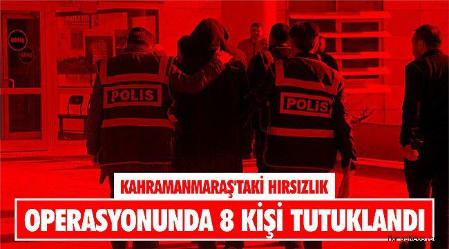 Kahramanmaraş'taki hırsızlık operasyonunda 8 kişi tutuklandı