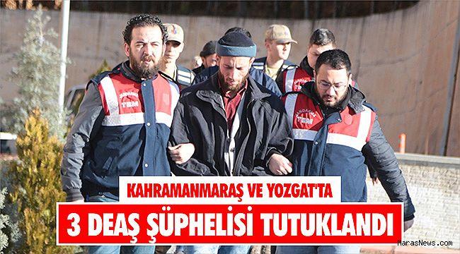 Kahramanmaraş ve Yozgat'ta 3 DEAŞ şüphelisi tutuklandı
